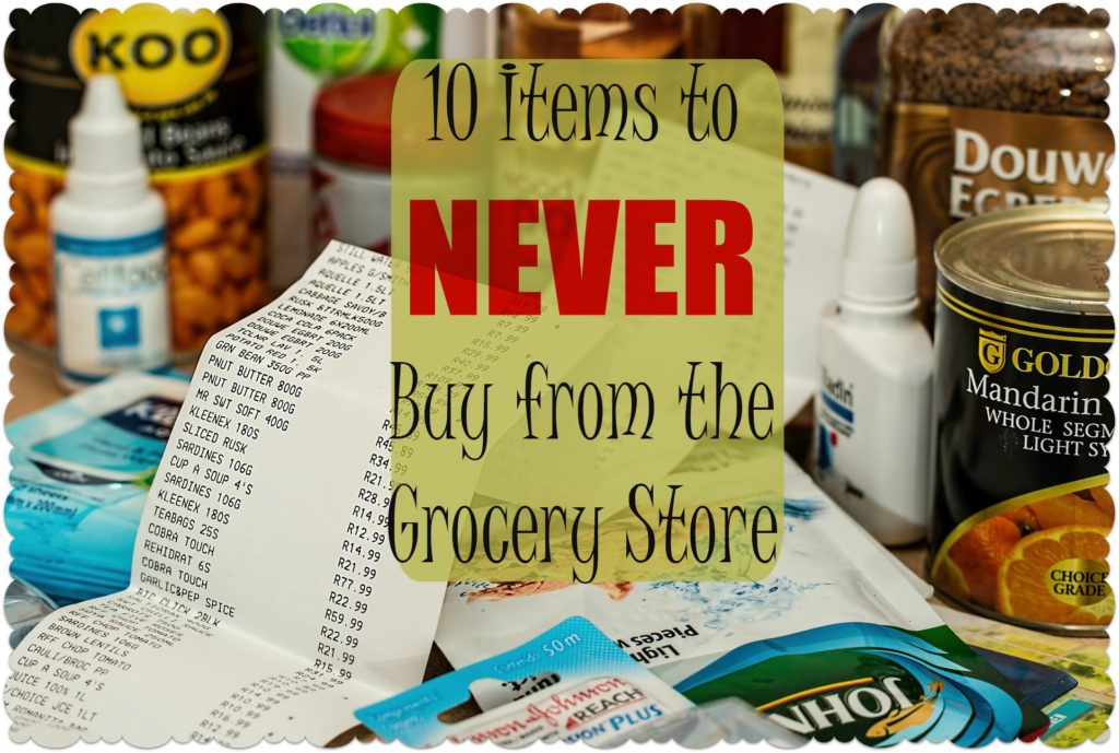 10 Items To Never Buy from the Grocery Store