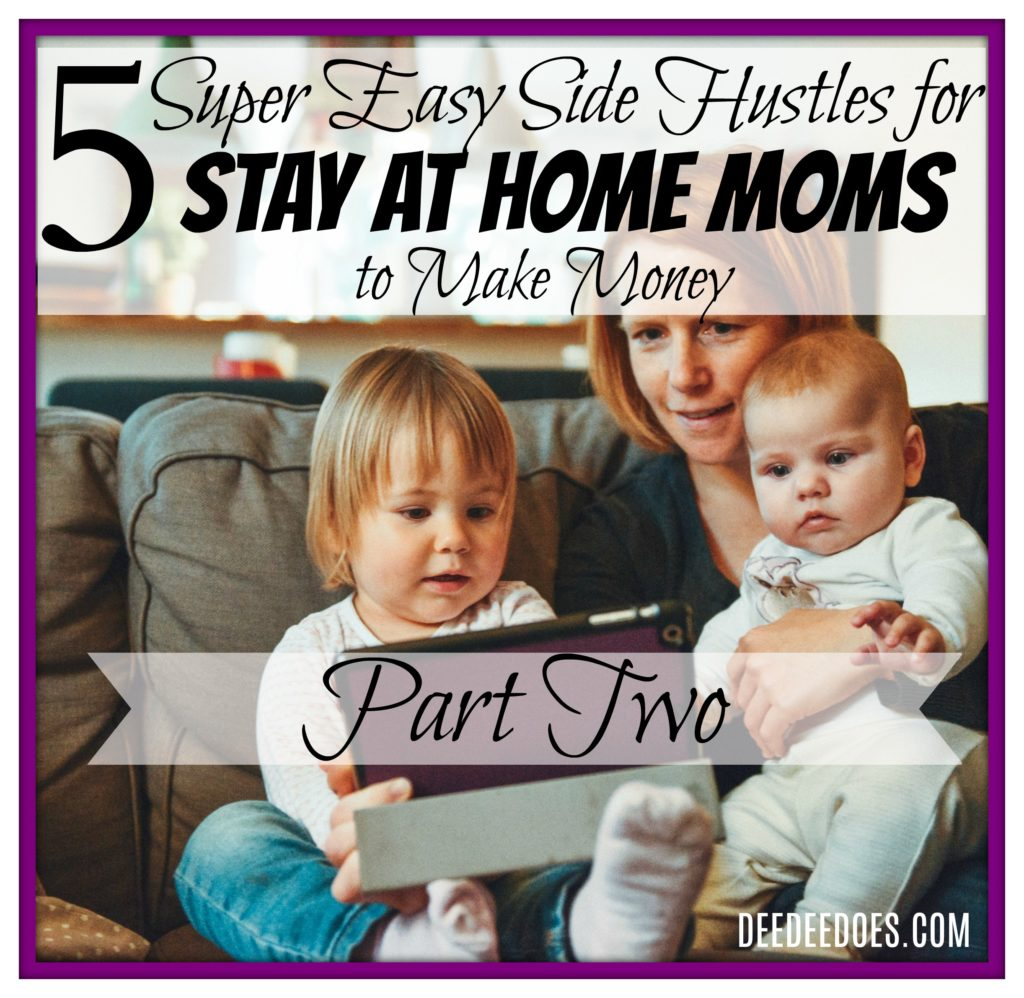 5 Super Easy Side Hustles Stay Home Moms Make Money