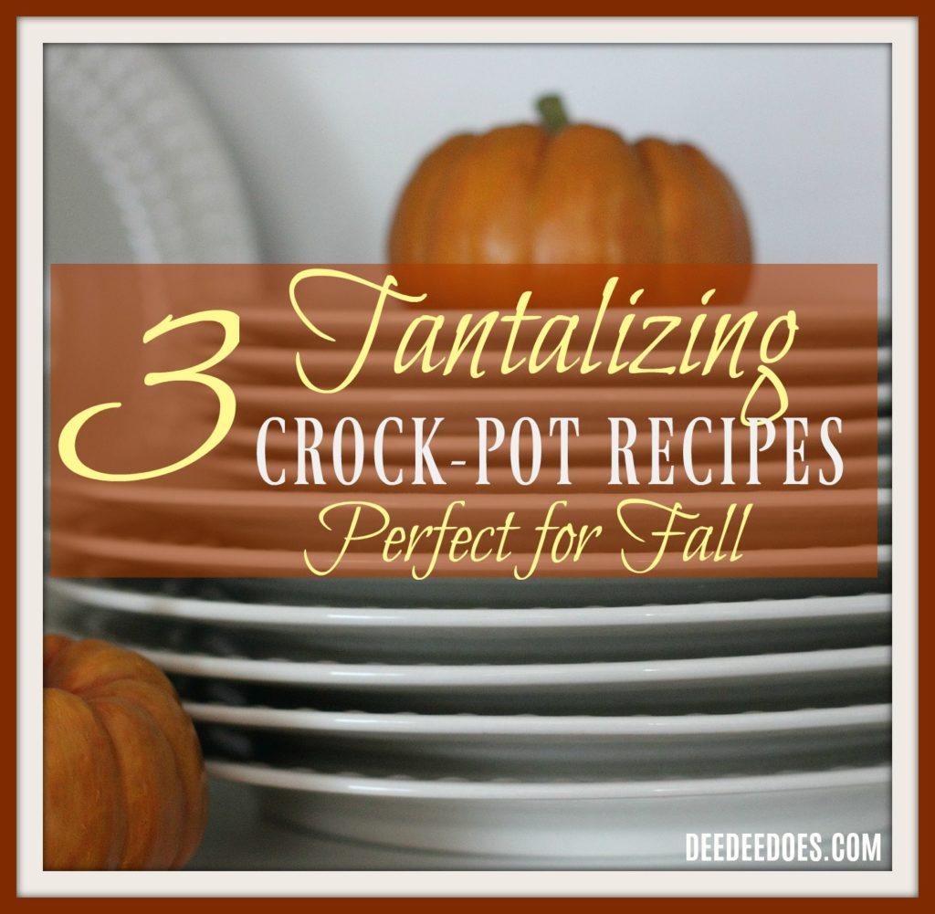 3 tantalizing crock-pot recipes perfect fall
