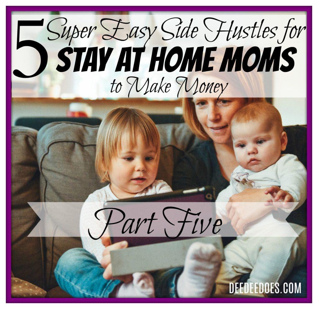 part 5 easy side hustles stay home moms make money