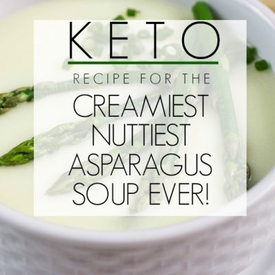 The Most Delicious Creamiest, Nuttiest Asparagus Soup for Keto Lovers Ever!